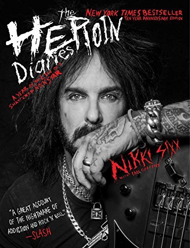The Heroin Diaries: A Year in the Life of a Shattered Rock Star (10th Anniversary Edition)