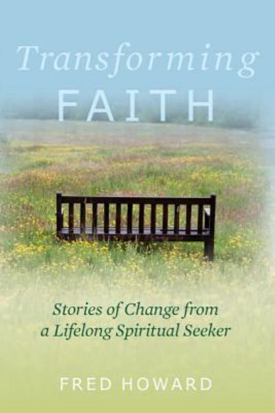 Transforming Faith: Stories of Change from a Lifelong Spiritual Seeker