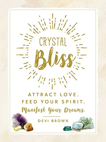 Crystal Bliss: Attract Love. Feed Your Spirit. Manifest Your Dreams.
