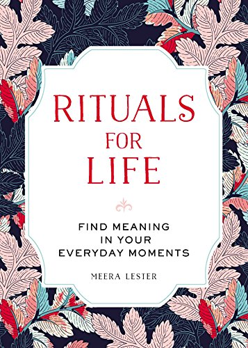 Rituals for Life: Find Meaning in Your Everyday Moments
