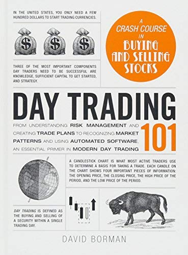 Day Trading 101: From Understanding Risk Management and Creating Trade Plans to Recognizing Market Patterns and Using Automated Software, an Essential