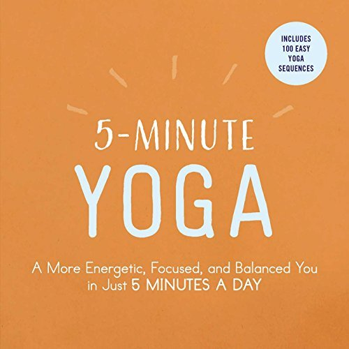 5-Minute Yoga: A More Energetic, Focused, and Balanced You in Just 5 Minutes a Day