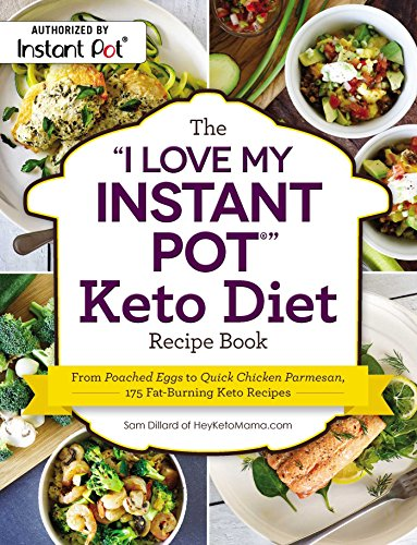 "The ""I Love My Instant Pot"" Keto Diet Recipe Book"