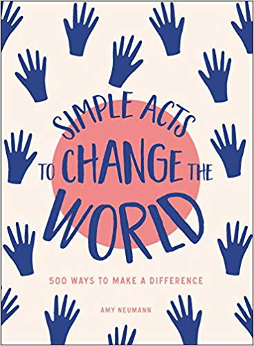 Simple Acts to Change the World: 500 Ways to Make a Difference
