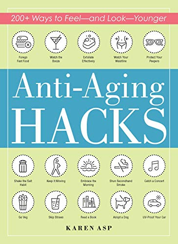 Anti-Aging Hacks: 200+ Ways to Feel - and Look - Younger