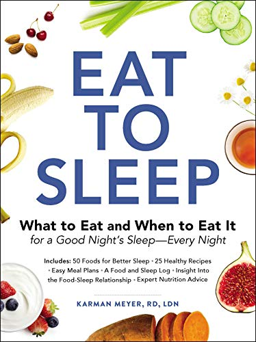Eat to Sleep: What to Eat and When to Eat It for a Good Night's Sleep - Every Night