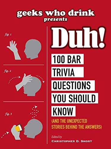 Geeks Who Drink Presents: Duh!: 100 Bar Trivia Questions You Should Know (And the Unexpected Stories Behind the Answers)