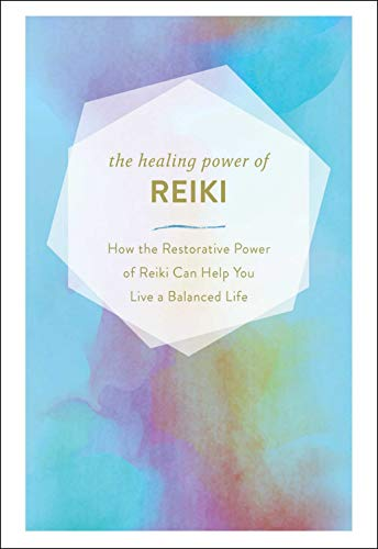 The Healing Power of Reiki: How the Restorative Power of Reiki Can Help You Live a Balanced Life