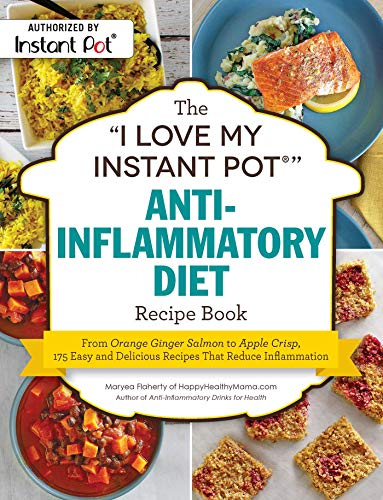"The ""I Love My Instant Pot"" Anti-Inflammatory Diet Recipe Book"