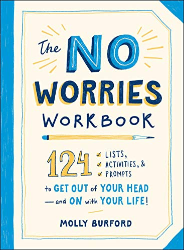 The No Worries Workbook: 124 Lists, Activities, and Prompts to Get Out of Your Head - and On with Your Life!