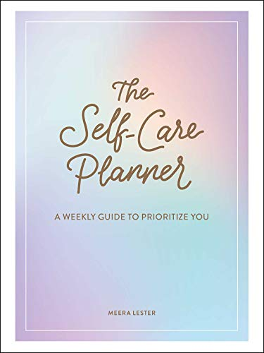 The Self-Care Planner: A Weekly Guide to Prioritize You