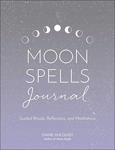 Moon Spells Journal: Guided Rituals, Reflections, and Meditations