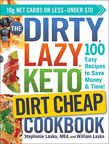 The Dirty, Lazy Keto Dirt Cheap Cookbook: 100 Easy Recipes to Save Money and Time
