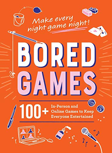 Bored Games: 100+ In-Person and Online Games to Keep Everyone Entertained