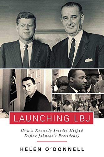 Launching LBJ: How a Kennedy Insider Helped Define Johnson's Presidency