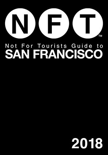 Not For Tourists Guide to San Francisco 2018 (Not for Tourists)