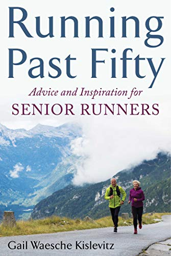 Running Past Fifty: Advice and Inspiration for Senior Runners