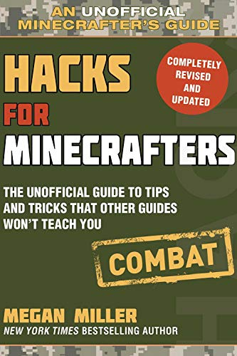 Hacks for Minecrafters Combat Edition (An Unofficial Minecrafter's Guide)