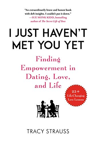 I Just Haven't Met You Yet: Finding Empowerment in Dating, Love, and Life