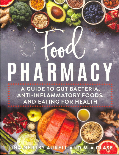 Food Pharmacy: A Guide to Gut Bacteria, Anti-Inflammatory Foods, and Eating for Health