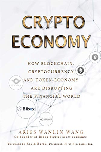 Crypto Economy: How Blockchain, Cryptocurrency, and Token-Economy Are Disrupting the Financial World