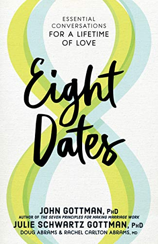 Eight Dates: Essential Conversations for a Lifetime of Love