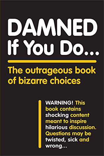 Damned If You Do . . .: The Outrageous Book of Bizarre Choices