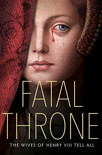 Fatal Throne: The Wives of Henry VIII Tell All - by M. T. Anderson, Candace Fleming, Stephanie Hemphill, Lisa Ann Sandell, Jennifer Donnelly, Linda Su