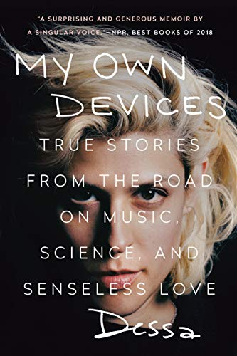 My Own Devices; True Stories from the Road on Music, Science, and Senseless Love