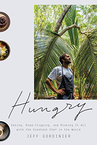 Hungry: Eating, Road-Tripping, and Risking It All with the Greatest Chef in the World