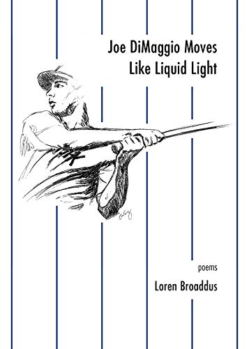 Joe DiMaggio Moves Like Liquid Light: Poems