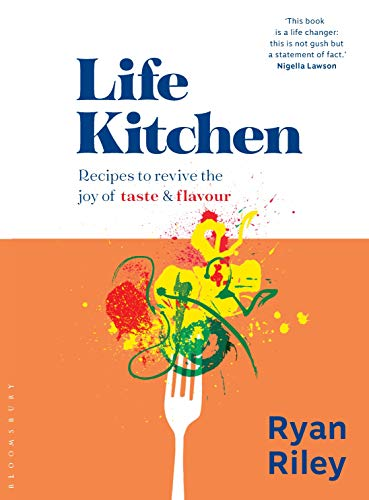 Life Kitchen: Recipes to Revive the Joy of Taste & Flavour