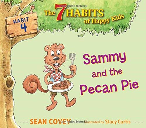Sammy and the Pecan Pie (Habit 4 - The 7 Habits of Happy Kids)