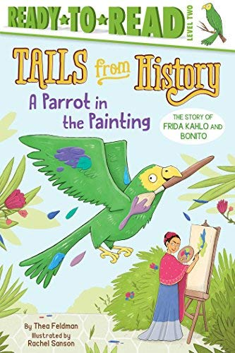 A Parrot in the Painting: The Story of Frida Kahlo and Bonito (Tails from History, Ready-to-Read! Level 2)