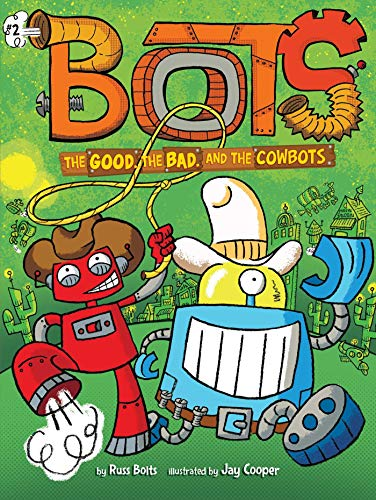 The Good, the Bad, and the Cowbots (Bots, Bk. 2)