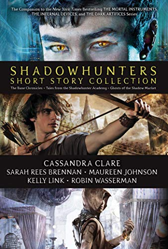 Shadowhunters Short Story Collection (Ghosts of the Shadow Market/The Bane Chronicles/Tales from the Shadowhunter Academy)