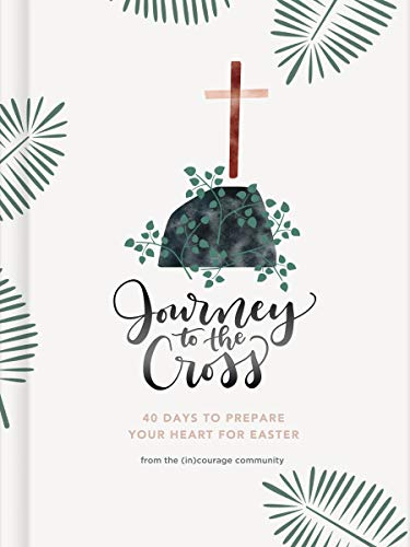 Journey to the Cross: Forty Days to Prepare Your Heart For Easter