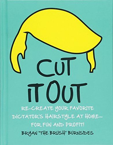 Cut It Out: Re-create Your Favorite Dictator's Hairstyle at Home--for Fun and Profit!