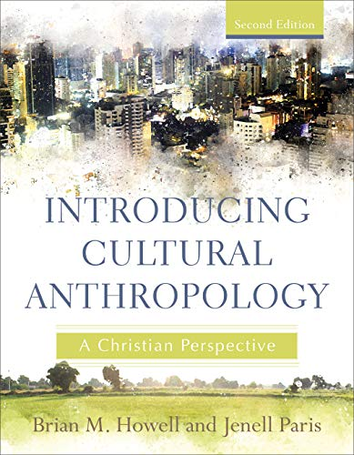 Introducing Cultural Anthropology: A Christian Perspective (2nd Edition)