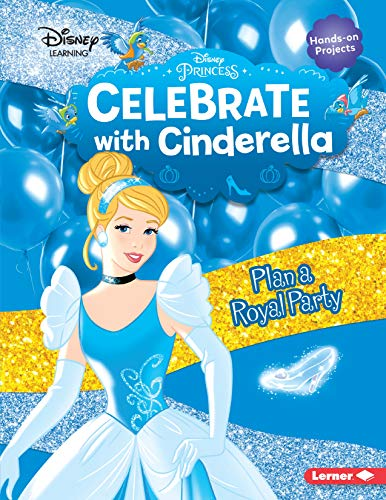 Celebrate with Cinderella: Plan a Royal Party (Disney Princess Celebrations - Disney Learning)
