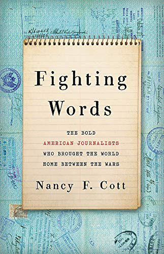 Fighting Words: The Bold American Journalists Who Brought the World Home Between the Wars
