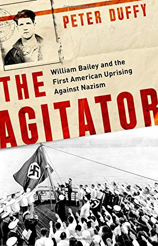 The Agitator: William Bailey and the First American Uprising against Nazism