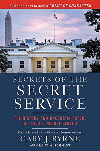 Secrets of the Secret Service: The History and Uncertain Future of the U.S. Secret Service