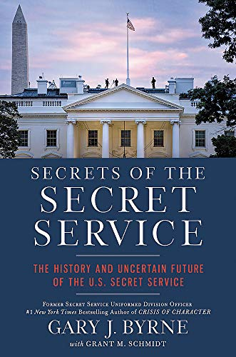Secrets of the Secret Service: The History and Uncertain Future of the US Secret Service