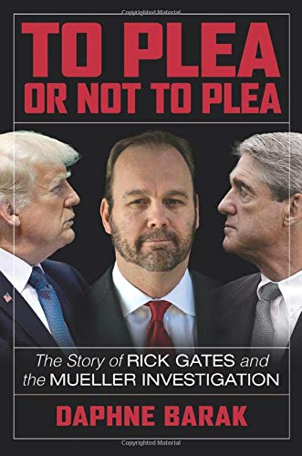 To Plea or Not to Plea: The Story of Rick Gates and the Mueller Investigation
