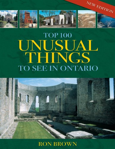Top 100 Unusual Things to See in Ontario (New Edition)