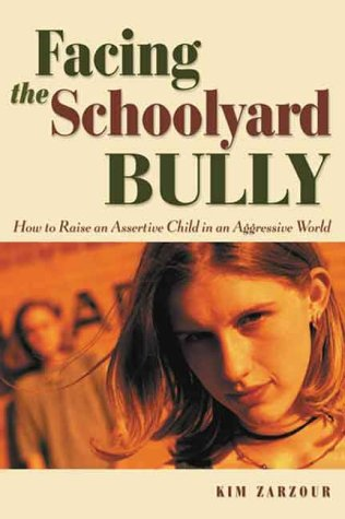 Facing the Schoolyard Bully: How to Raise an Assertive Child in an Aggressive World (Issues in Parenting)
