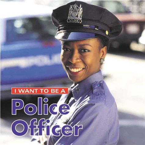 I Want To Be A Police Officer (I Want To Be Series)
