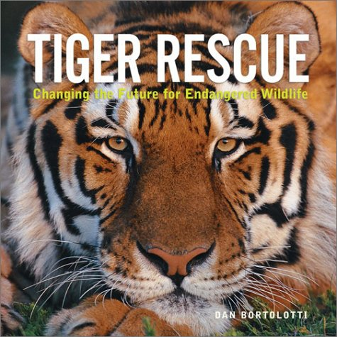 Tiger Rescue: Changing The Future For Endangered Wildlife (Animal Rescue Series)