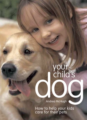 Your Child's Dog: How to Help Your Kids Care for Their Pets